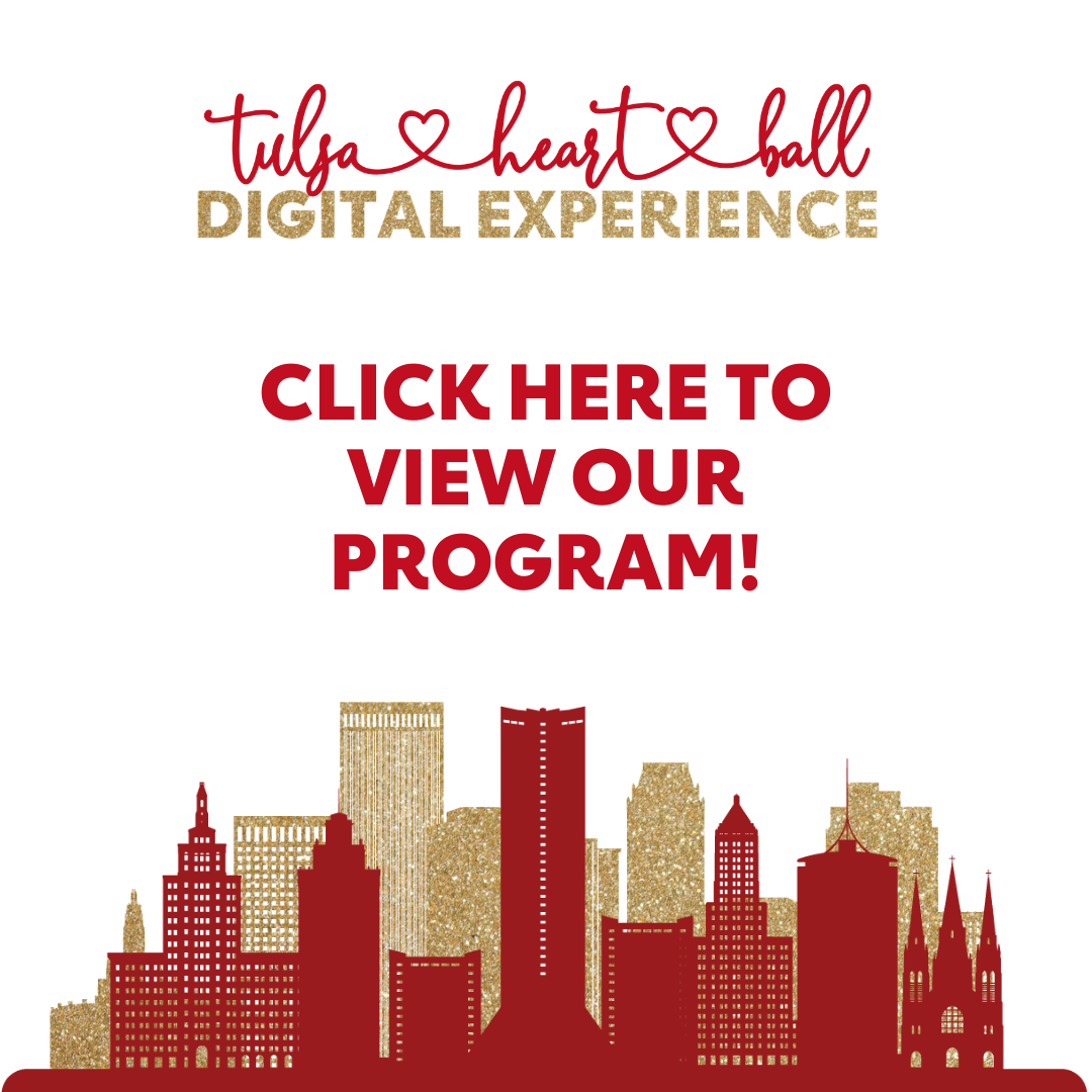 Tulsa Heart Ball Digital Experience Click Here to View Our Program